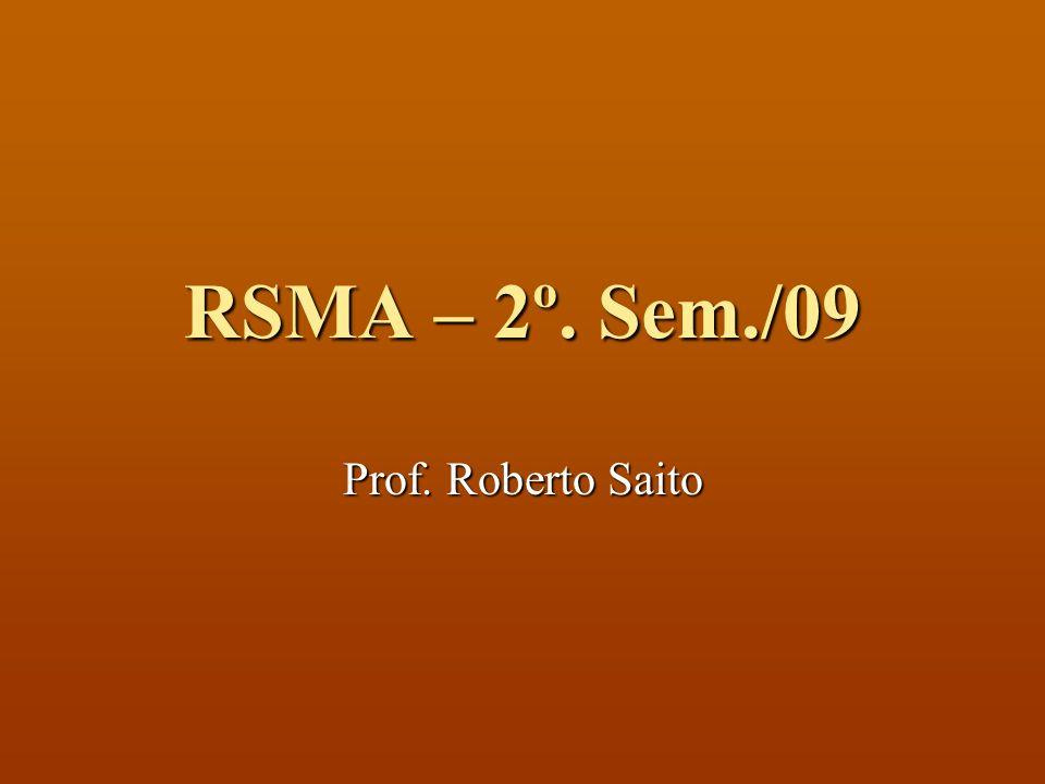RSMA – 2º. Sem./09 Prof. Roberto Saito