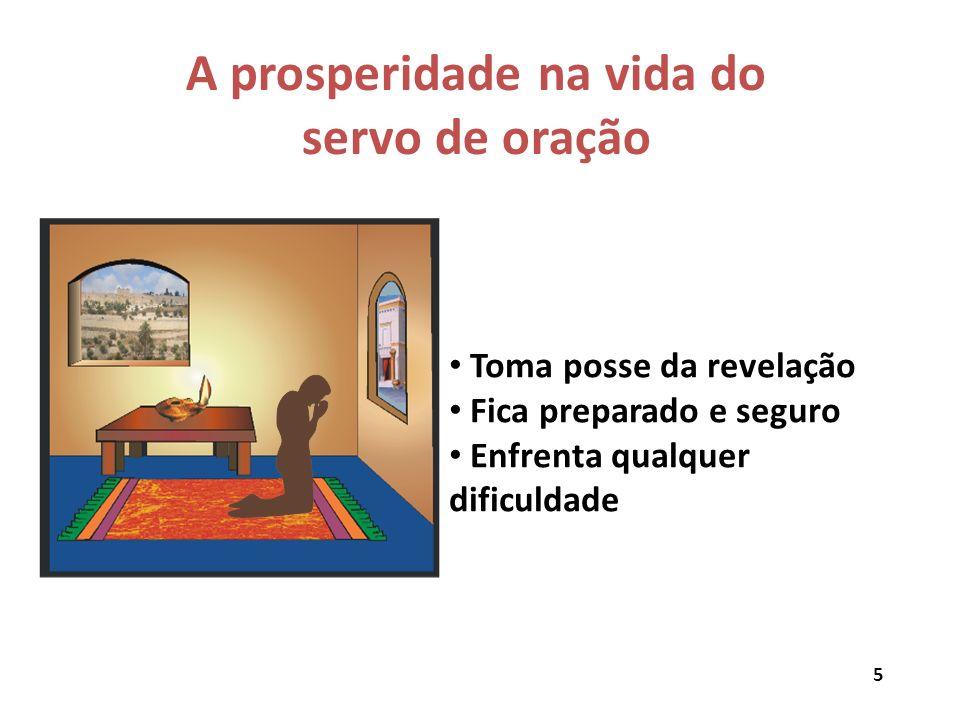 A prosperidade na vida do servo de oração Toma posse da revelação Fica preparado e seguro Enfrenta qualquer dificuldade 5