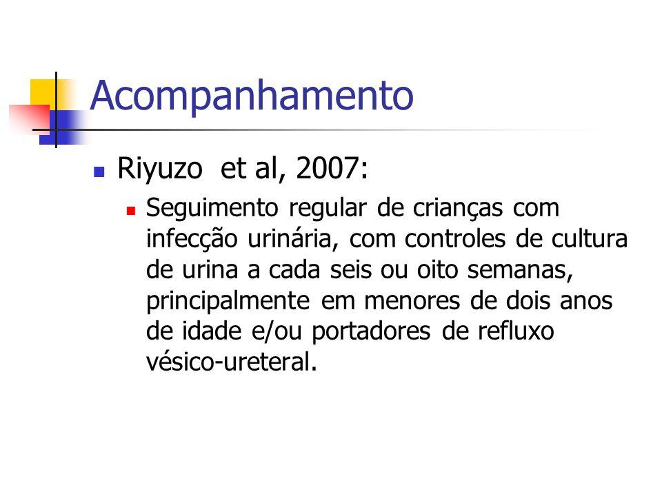 Acompanhamento Riyuzo et al, 2007: Seguimento regular de crianças com infecção urinária, com controles de cultura de urina a cada seis ou oito semanas