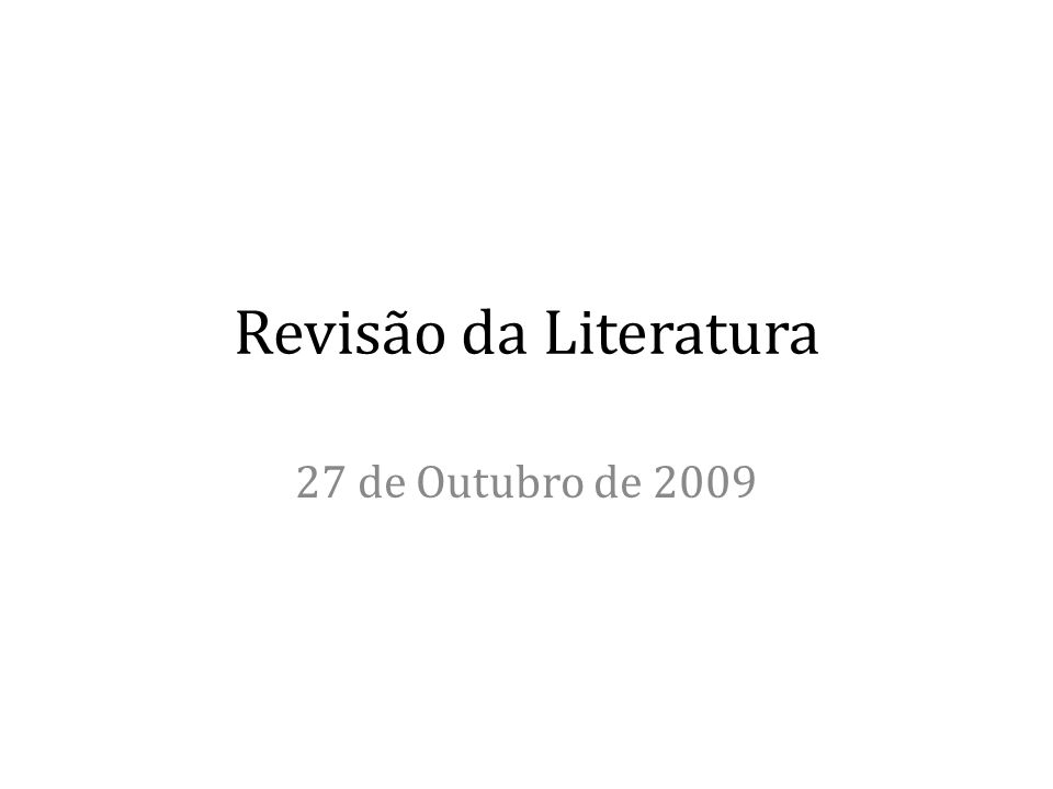 Propósitos da Revisão de Literatura 1º identificar o que já existe sobre um determinado assunto...