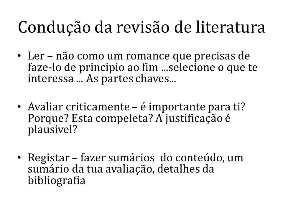 Condução da revisão de literatura Ler – não como um romance que precisas de faze-lo de principio ao fim...selecione o que te interessa... As partes ch