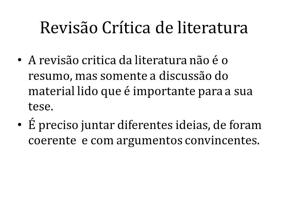 Revisão Crítica de literatura A revisão critica da literatura não é o resumo, mas somente a discussão do material lido que é importante para a sua tes