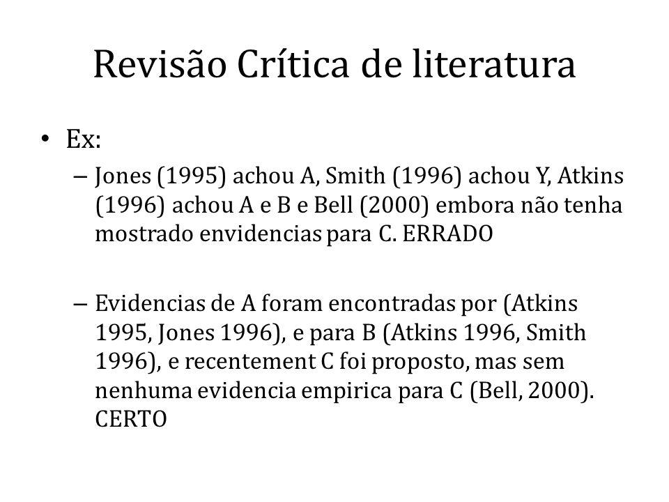 Revisão Crítica de literatura Ex: – Jones (1995) achou A, Smith (1996) achou Y, Atkins (1996) achou A e B e Bell (2000) embora não tenha mostrado envi