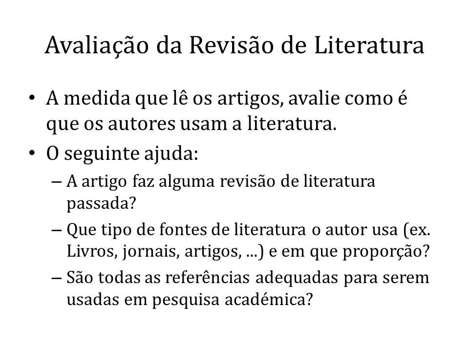 Avaliação da Revisão de Literatura A medida que lê os artigos, avalie como é que os autores usam a literatura. O seguinte ajuda: – A artigo faz alguma