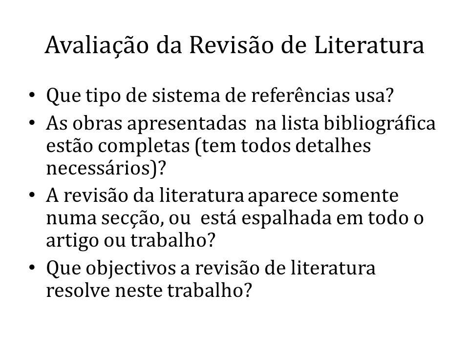 Avaliação da Revisão de Literatura Que tipo de sistema de referências usa? As obras apresentadas na lista bibliográfica estão completas (tem todos det