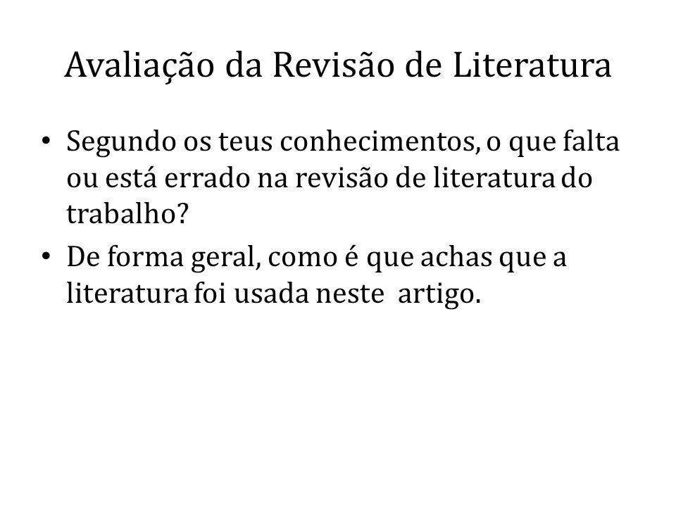 Avaliação da Revisão de Literatura Segundo os teus conhecimentos, o que falta ou está errado na revisão de literatura do trabalho? De forma geral, com