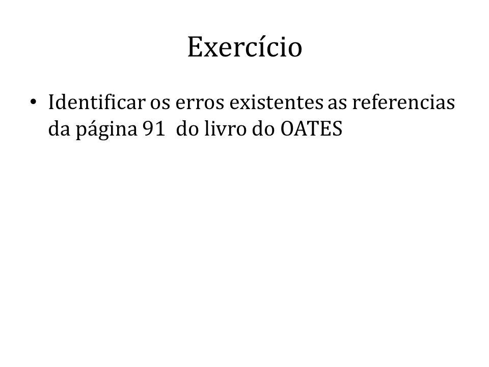 Exercício Identificar os erros existentes as referencias da página 91 do livro do OATES