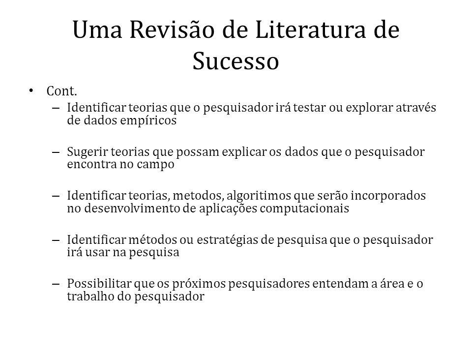 Uma Revisão de Literatura de Sucesso Cont. – Identificar teorias que o pesquisador irá testar ou explorar através de dados empíricos – Sugerir teorias
