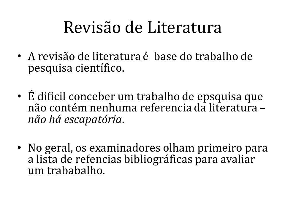 Revisão de Literatura A revisão de literatura é base do trabalho de pesquisa científico. É dificil conceber um trabalho de epsquisa que não contém nen