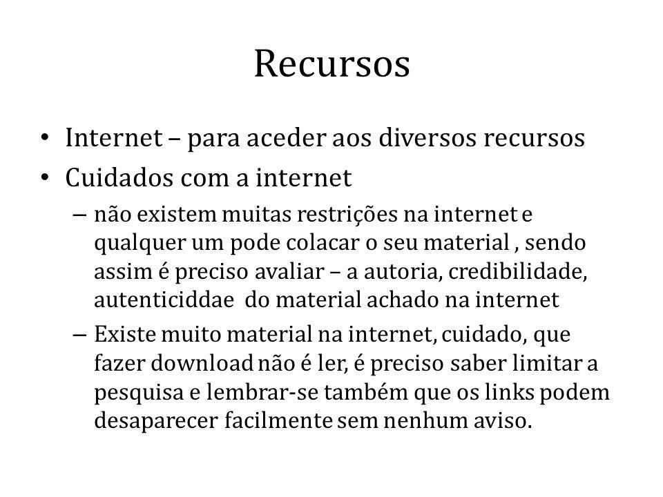 Recursos Internet – para aceder aos diversos recursos Cuidados com a internet – não existem muitas restrições na internet e qualquer um pode colacar o