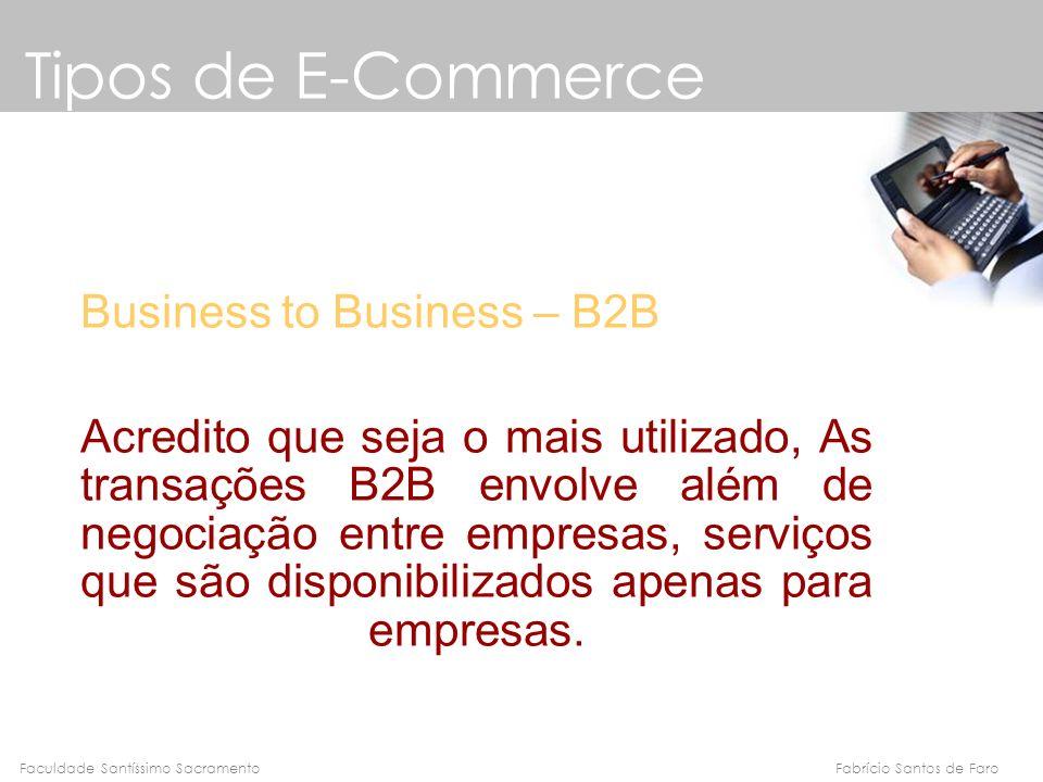 Fabrício Santos de FaroFaculdade Santíssimo Sacramento Business to Business – B2B Acredito que seja o mais utilizado, As transações B2B envolve além d