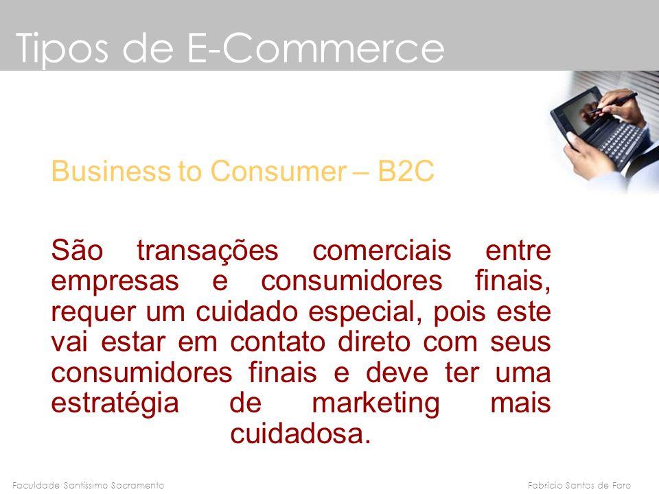 Fabrício Santos de FaroFaculdade Santíssimo Sacramento Business to Consumer – B2C São transações comerciais entre empresas e consumidores finais, requ