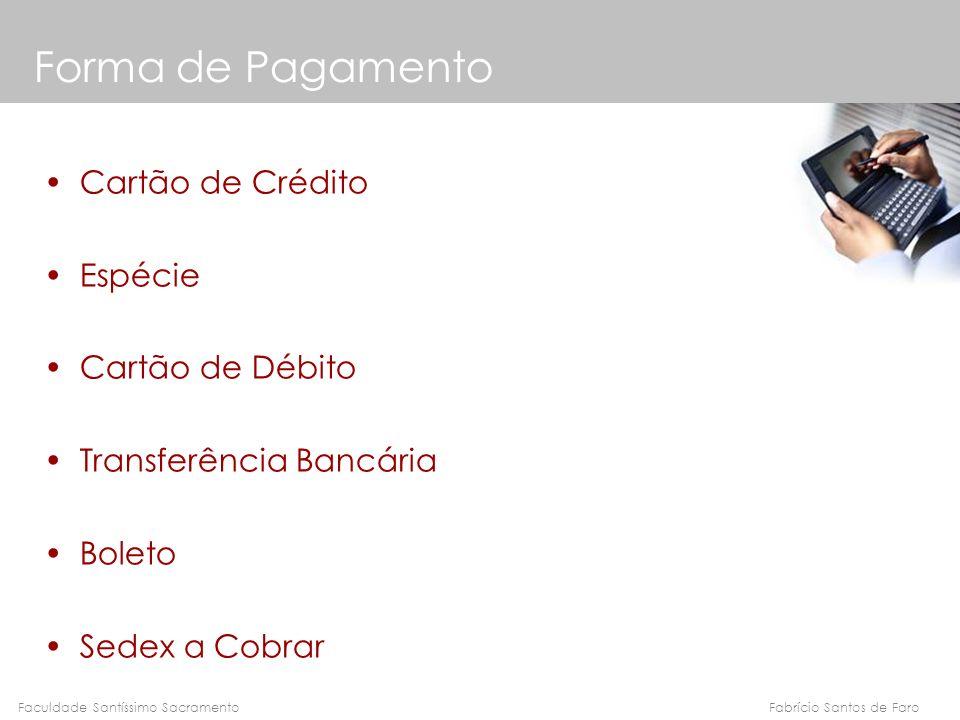 Fabrício Santos de FaroFaculdade Santíssimo Sacramento Cartão de Crédito Espécie Cartão de Débito Transferência Bancária Boleto Sedex a Cobrar Forma d