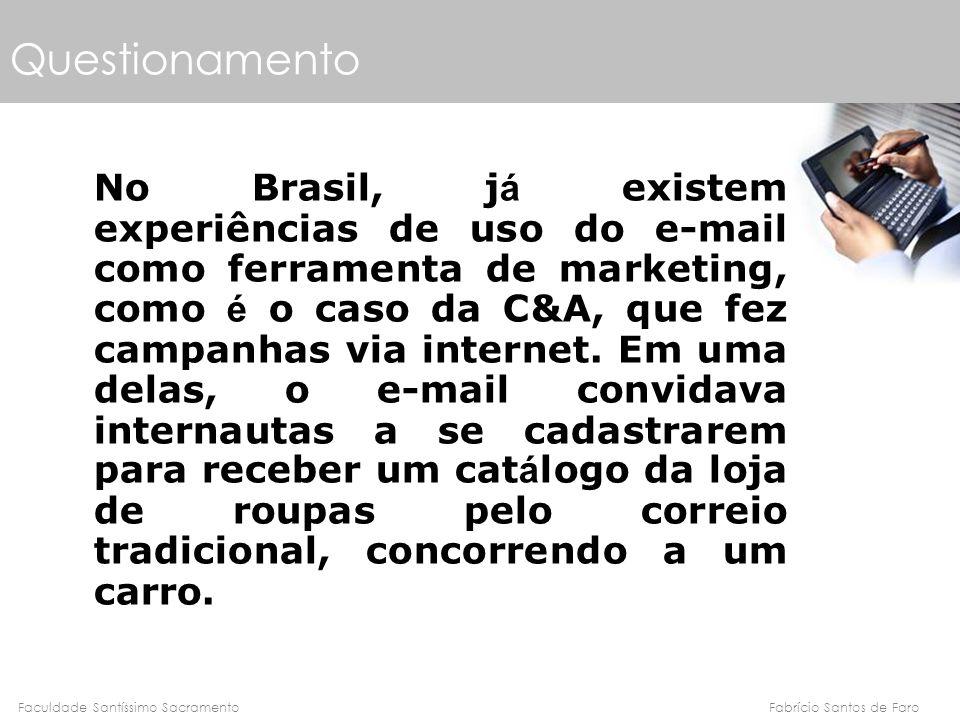 Fabrício Santos de FaroFaculdade Santíssimo Sacramento Questionamento No Brasil, j á existem experiências de uso do e-mail como ferramenta de marketin