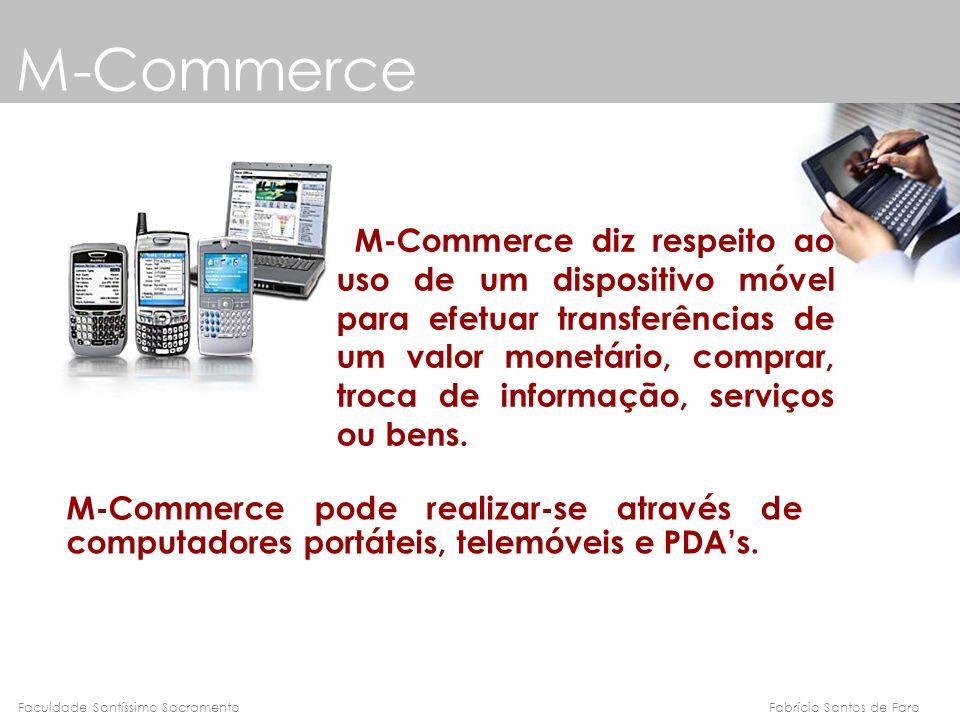 Fabrício Santos de FaroFaculdade Santíssimo Sacramento M-Commerce M-Commerce diz respeito ao uso de um dispositivo móvel para efetuar transferências d