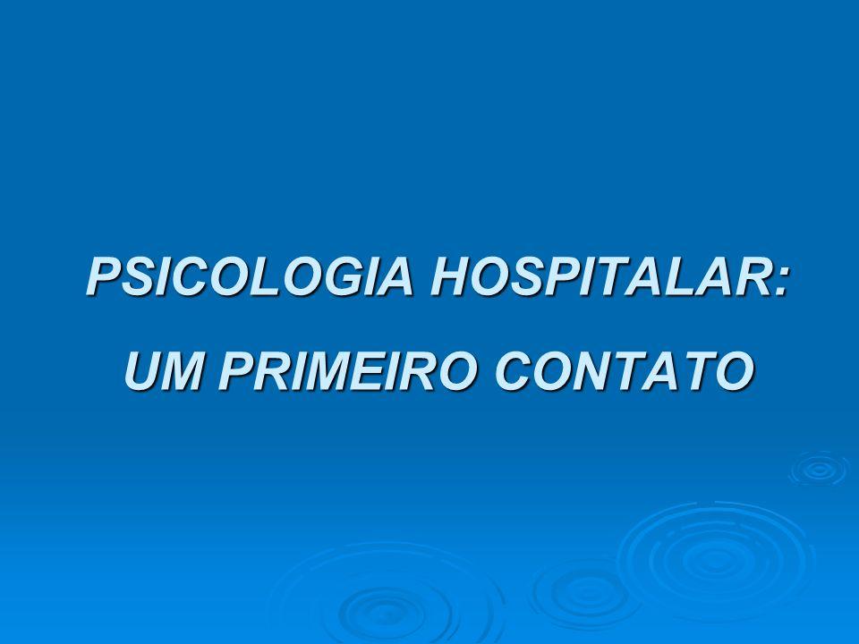 PSICOLOGIA HOSPITALAR: UM PRIMEIRO CONTATO