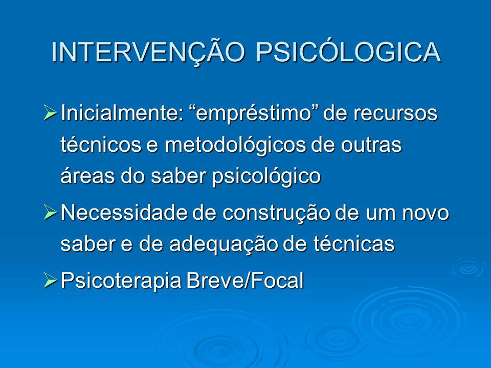 INTERVENÇÃO PSICÓLOGICA Inicialmente: empréstimo de recursos técnicos e metodológicos de outras áreas do saber psicológico Inicialmente: empréstimo de