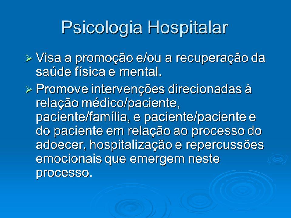 Psicologia Hospitalar Visa a promoção e/ou a recuperação da saúde física e mental. Visa a promoção e/ou a recuperação da saúde física e mental. Promov