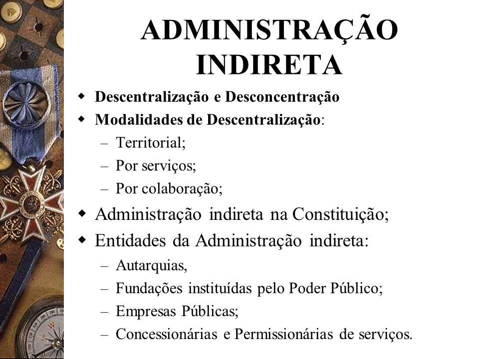 ADMINISTRAÇÃO INDIRETA Descentralização e Desconcentração Modalidades de Descentralização: – Territorial; – Por serviços; – Por colaboração; Administr