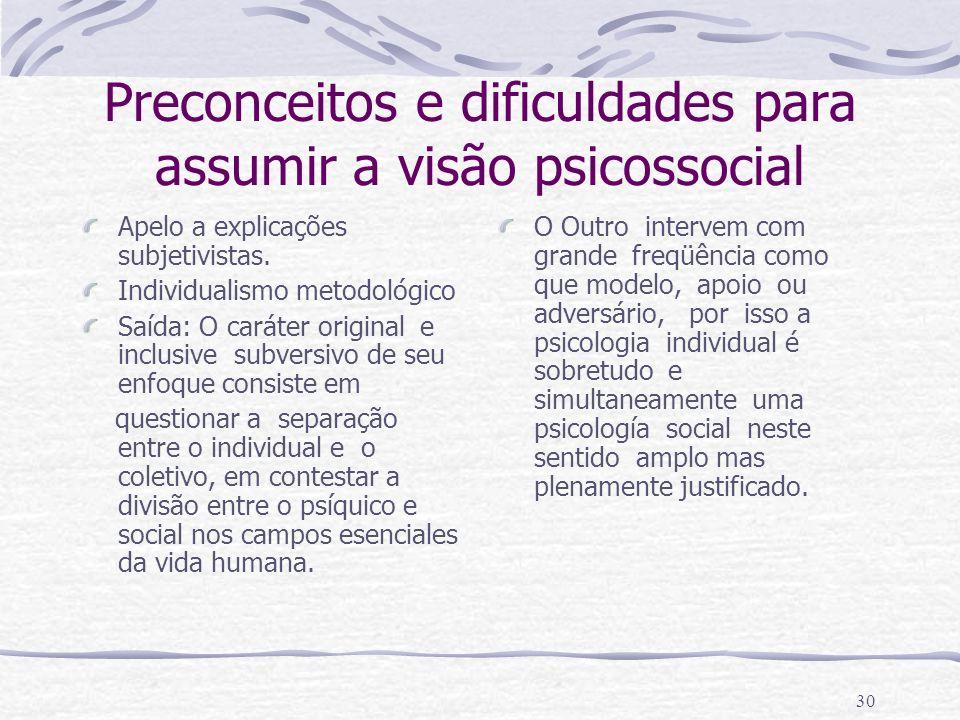29 A visão psicossocial A relação sujeito a sujeito pode se conceber de duas formas, como uma simples co-presença ou como uma interação O outro pode se tomar como alter ego ou simples alter.