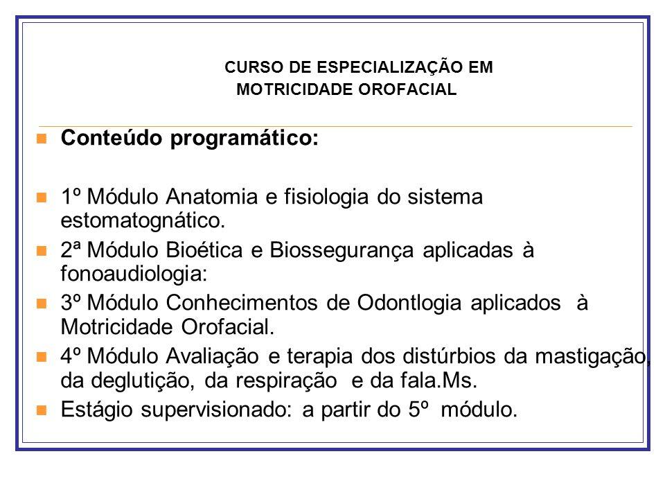 CURSO DE ESPECIALIZAÇÃO EM MOTRICIDADE OROFACIAL Conteúdo programático: 1º Módulo Anatomia e fisiologia do sistema estomatognático. 2ª Módulo Bioética