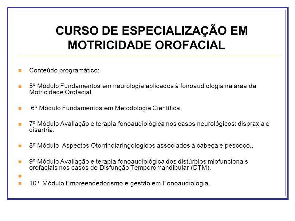 CURSO DE ESPECIALIZAÇÃO EM MOTRICIDADE OROFACIAL Conteúdo programático: 5º Módulo Fundamentos em neurologia aplicados à fonoaudiologia na área da Motr