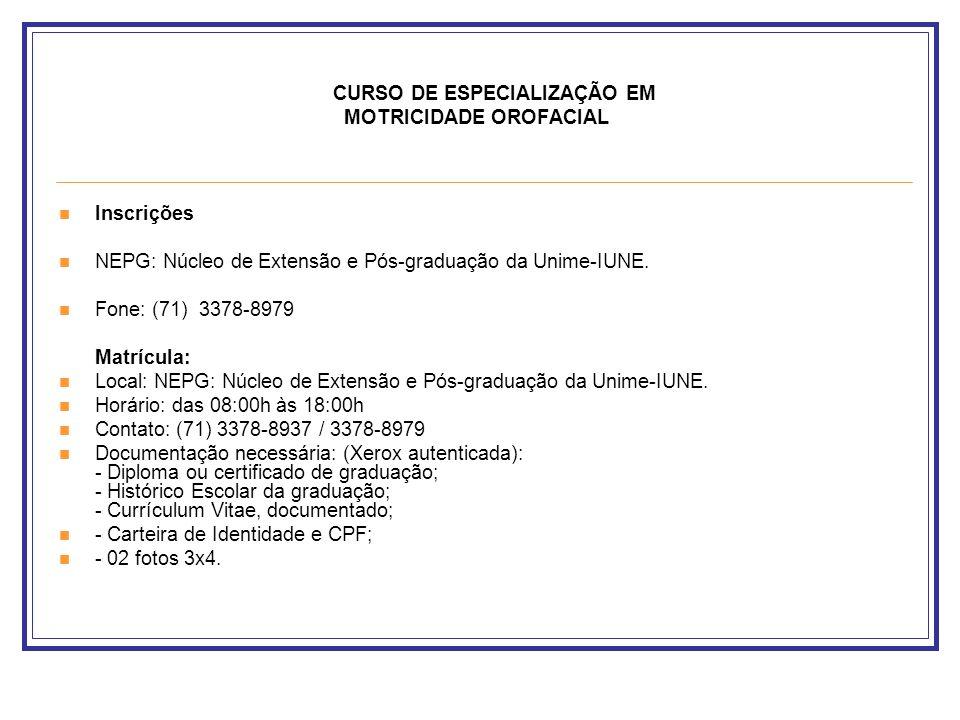 CURSO DE ESPECIALIZAÇÃO EM MOTRICIDADE OROFACIAL Inscrições NEPG: Núcleo de Extensão e Pós-graduação da Unime-IUNE. Fone: (71) 3378-8979 Matrícula: Lo