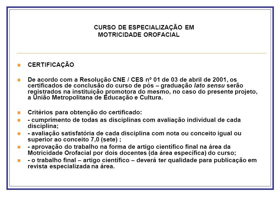 CURSO DE ESPECIALIZAÇÃO EM MOTRICIDADE OROFACIAL CERTIFICAÇÃO De acordo com a Resolução CNE / CES nº 01 de 03 de abril de 2001, os certificados de con