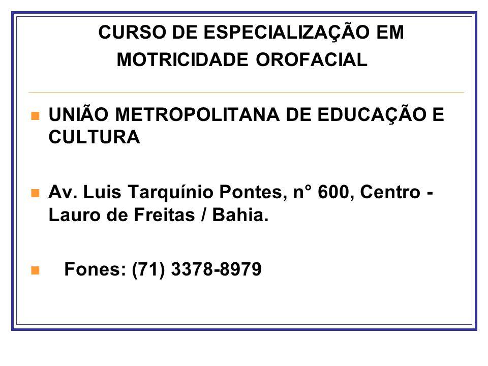 CURSO DE ESPECIALIZAÇÃO EM MOTRICIDADE OROFACIAL UNIÃO METROPOLITANA DE EDUCAÇÃO E CULTURA Av. Luis Tarquínio Pontes, n° 600, Centro - Lauro de Freita