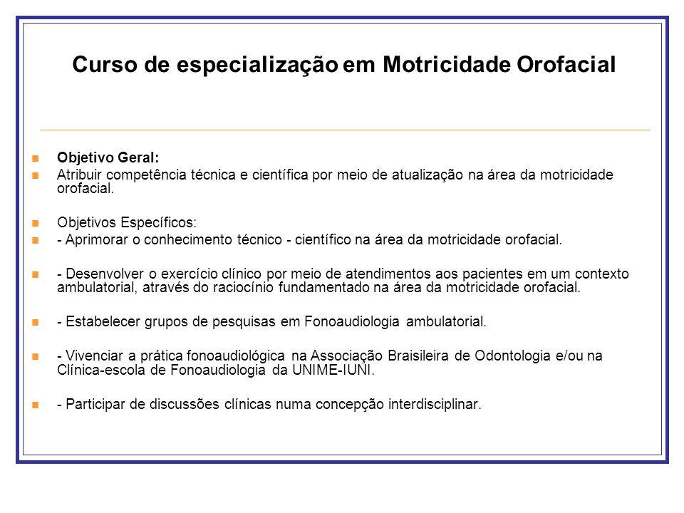 Objetivo Geral: Atribuir competência técnica e científica por meio de atualização na área da motricidade orofacial. Objetivos Específicos: - Aprimorar
