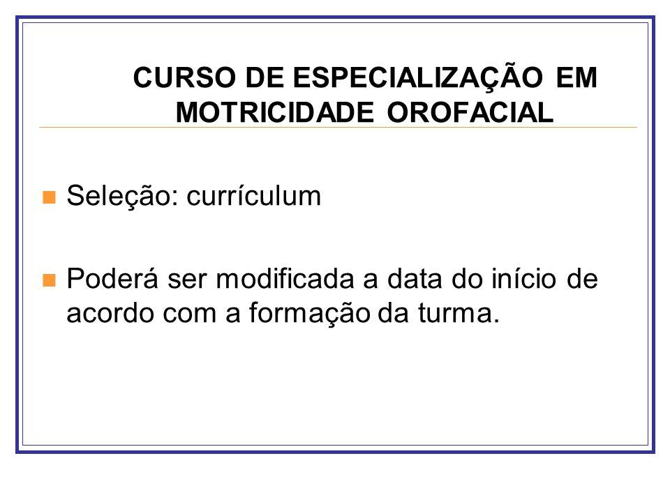 CURSO DE ESPECIALIZAÇÃO EM MOTRICIDADE OROFACIAL Seleção: currículum Poderá ser modificada a data do início de acordo com a formação da turma.