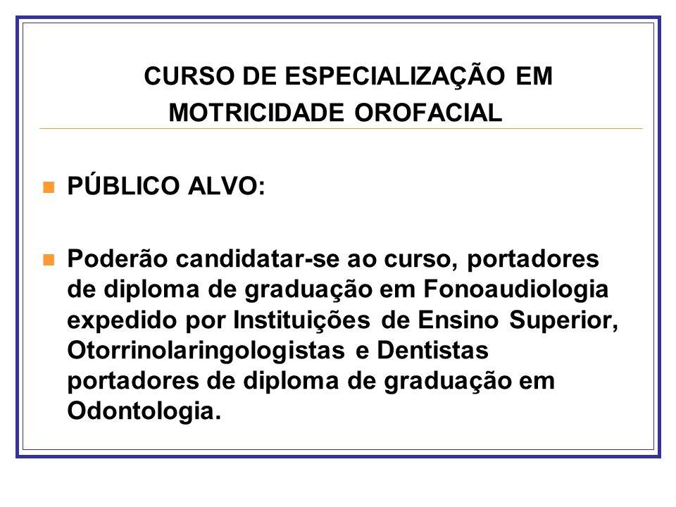 CURSO DE ESPECIALIZAÇÃO EM MOTRICIDADE OROFACIAL PÚBLICO ALVO: Poderão candidatar-se ao curso, portadores de diploma de graduação em Fonoaudiologia ex