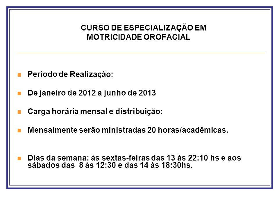 CURSO DE ESPECIALIZAÇÃO EM MOTRICIDADE OROFACIAL Período de Realização: De janeiro de 2012 a junho de 2013 Carga horária mensal e distribuição: Mensal