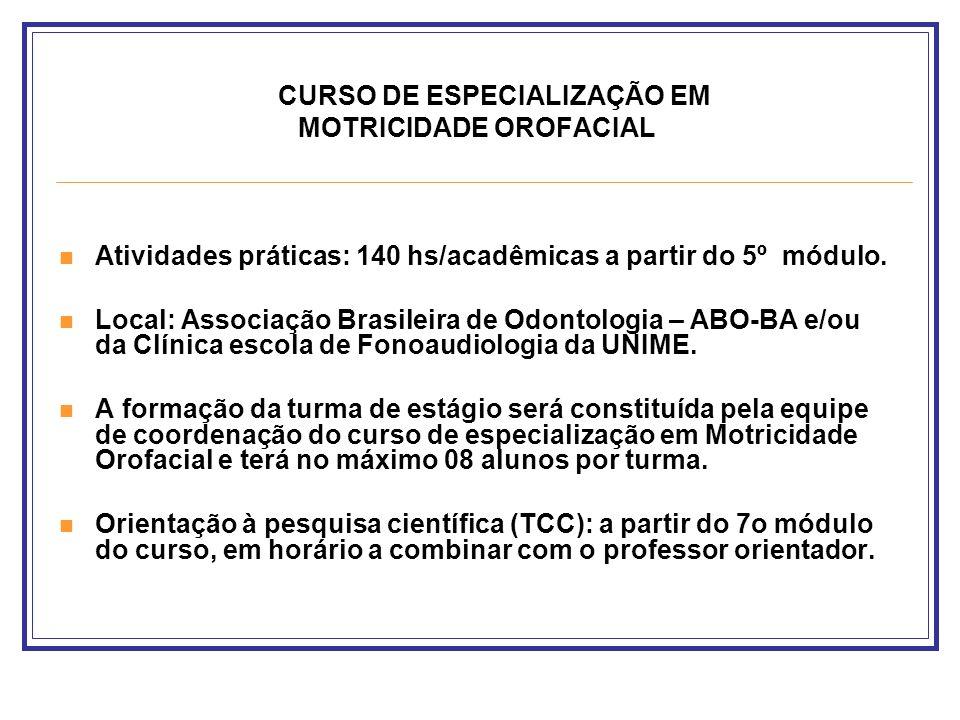 CURSO DE ESPECIALIZAÇÃO EM MOTRICIDADE OROFACIAL Atividades práticas: 140 hs/acadêmicas a partir do 5º módulo. Local: Associação Brasileira de Odontol