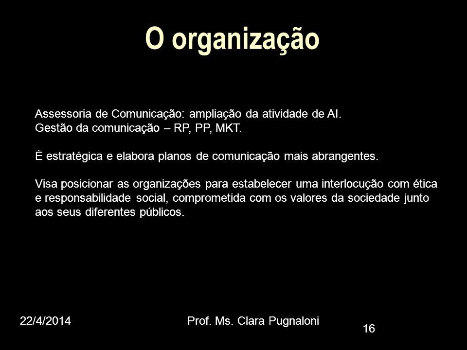 O organização Assessoria de Comunicação: ampliação da atividade de AI. Gestão da comunicação – RP, PP, MKT. È estratégica e elabora planos de comunica
