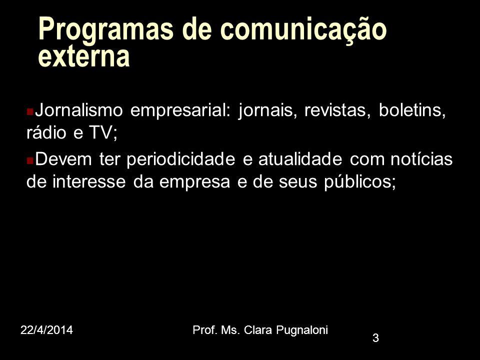 Programas de comunicação externa Jornalismo empresarial: jornais, revistas, boletins, rádio e TV; Devem ter periodicidade e atualidade com notícias de