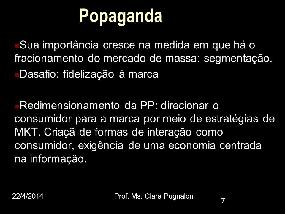 Popaganda Sua importância cresce na medida em que há o fracionamento do mercado de massa: segmentação. Dasafio: fidelização à marca Redimensionamento