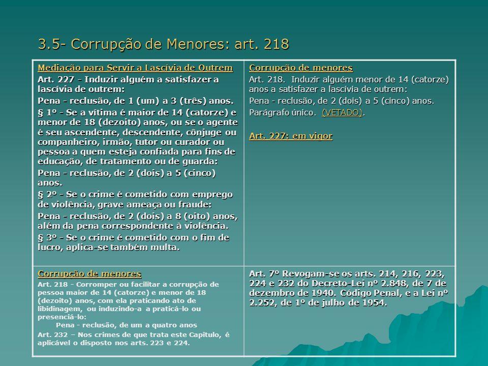 3.5- Corrupção de Menores: art. 218 Mediação para Servir a Lascívia de Outrem Mediação para Servir a Lascívia de Outrem Art. 227 - Induzir alguém a sa