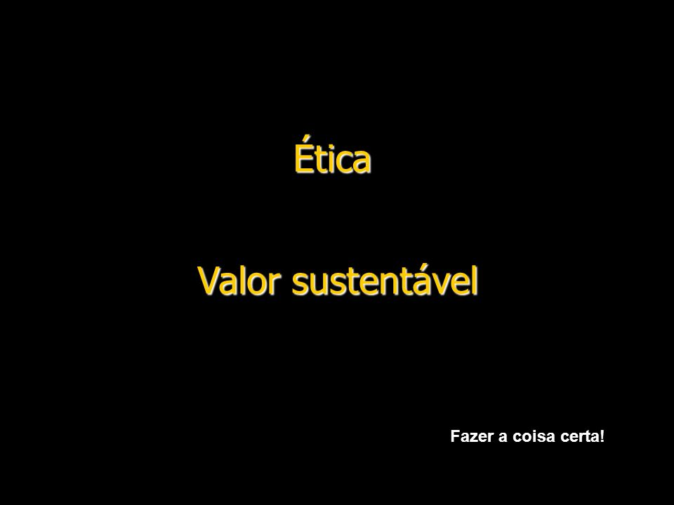 Valor sustentável Ética Fazer a coisa certa!