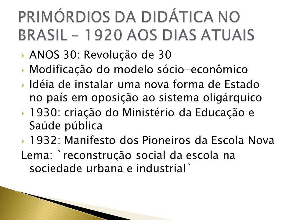 ANOS 30: Revolução de 30 Modificação do modelo sócio-econômico Idéia de instalar uma nova forma de Estado no país em oposição ao sistema oligárquico 1