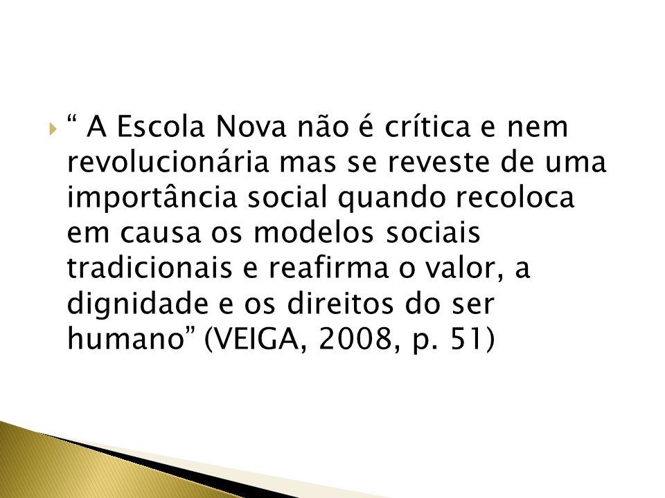 A Escola Nova não é crítica e nem revolucionária mas se reveste de uma importância social quando recoloca em causa os modelos sociais tradicionais e r