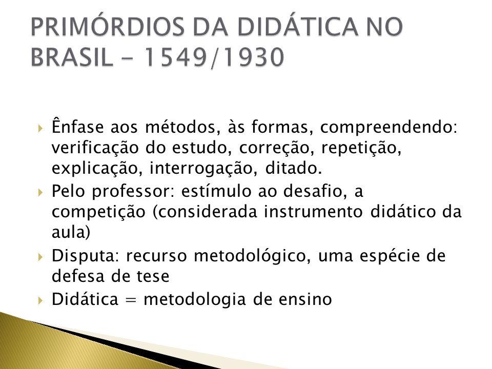 DIDÁTICA: Conjunto de regras e normas prescritivas visando a orientação técnica do ensino e do estudo Alicerce de uma tradição didática centrada no método e em regras de bem conduzir a aula e o estudo – ação desvinculada da realidade brasileira