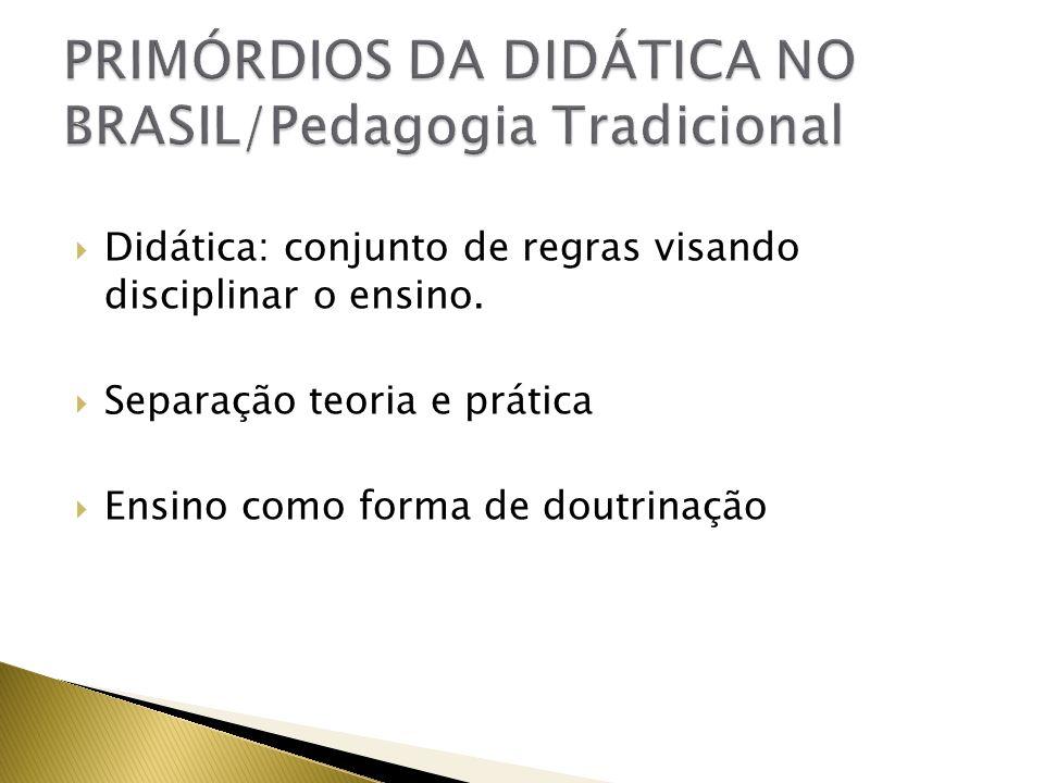 Didática: conjunto de regras visando disciplinar o ensino. Separação teoria e prática Ensino como forma de doutrinação