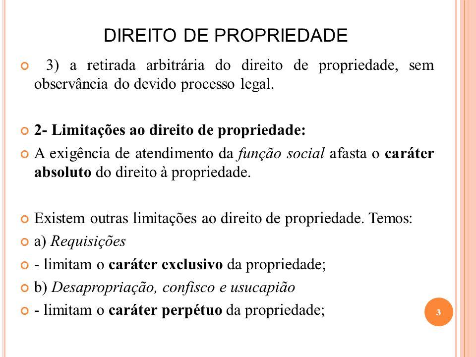 DIREITO DE PROPRIEDADE 3) a retirada arbitrária do direito de propriedade, sem observância do devido processo legal. 2- Limitações ao direito de propr
