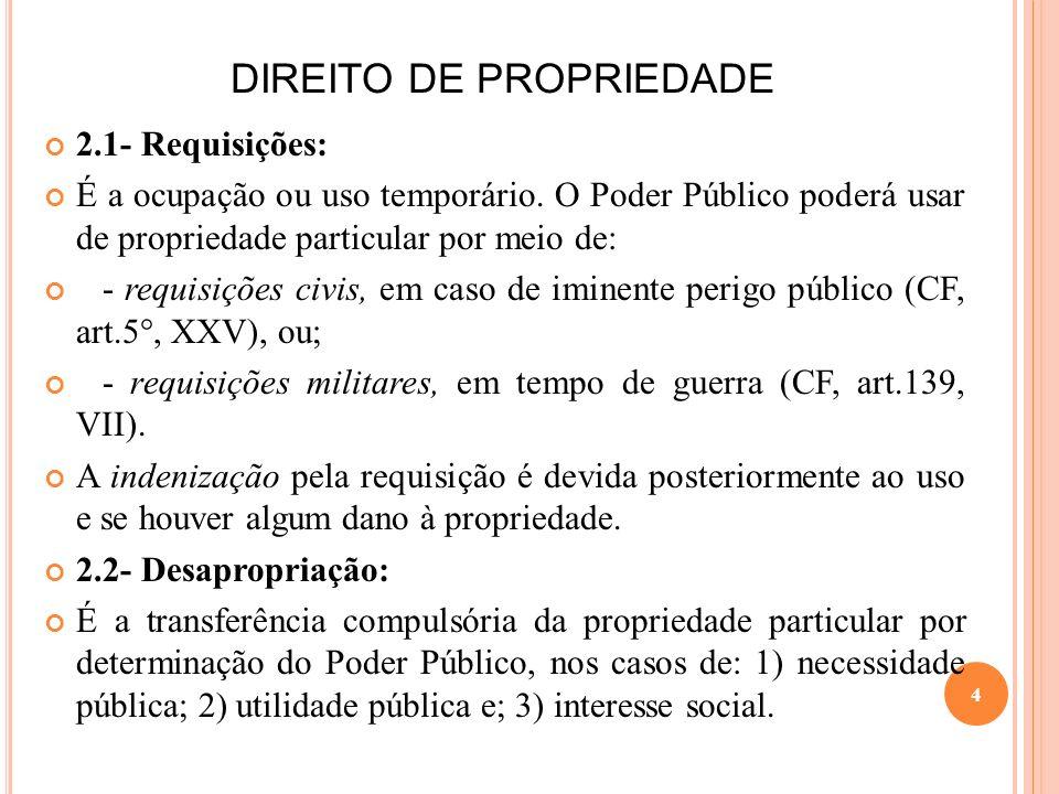 DIREITO DE PROPRIEDADE 2.1- Requisições: É a ocupação ou uso temporário. O Poder Público poderá usar de propriedade particular por meio de: - requisiç