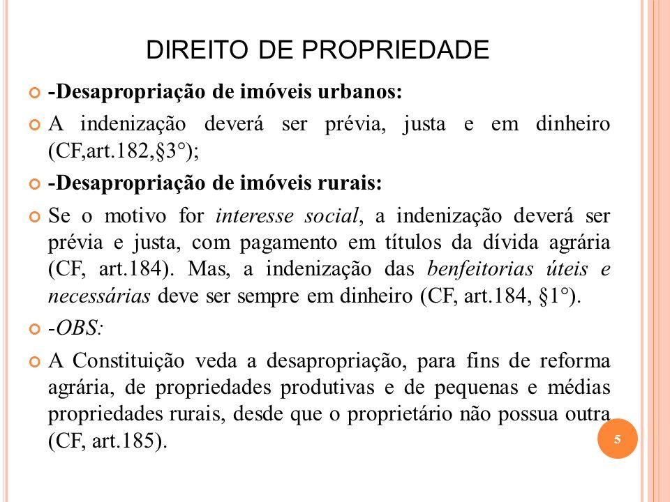 DIREITO DE PROPRIEDADE -Desapropriação de imóveis urbanos: A indenização deverá ser prévia, justa e em dinheiro (CF,art.182,§3°); -Desapropriação de i