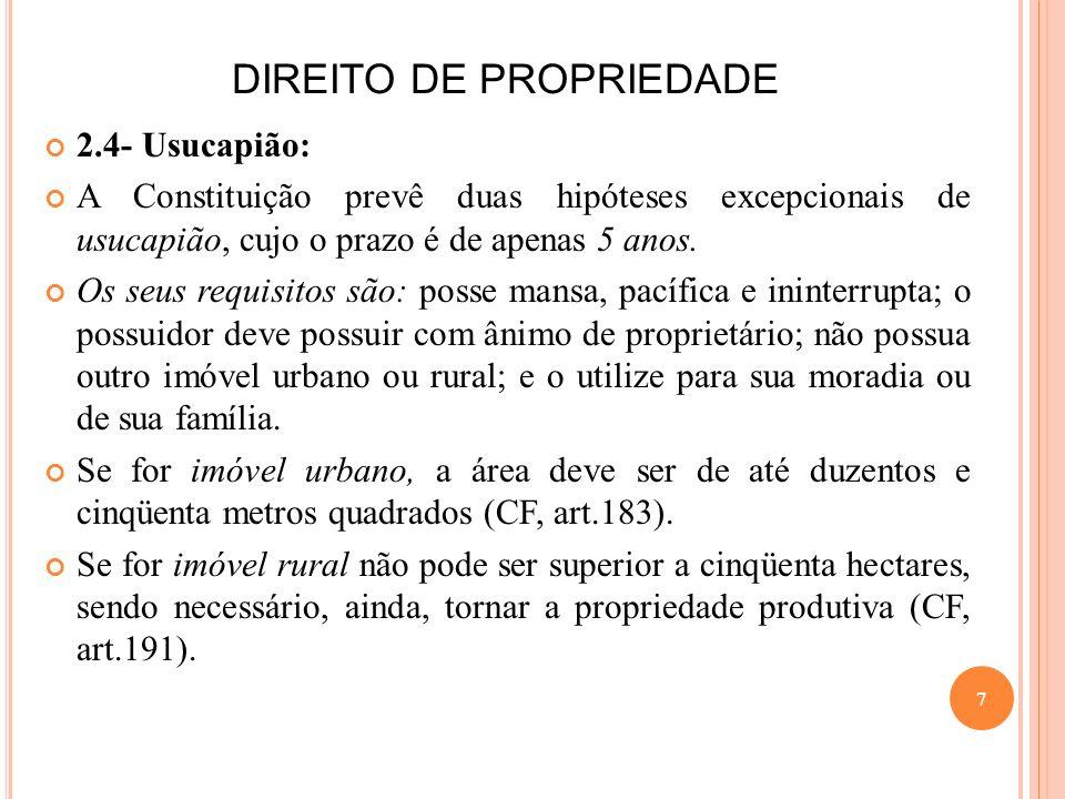 DIREITO DE PROPRIEDADE 2.4- Usucapião: A Constituição prevê duas hipóteses excepcionais de usucapião, cujo o prazo é de apenas 5 anos. Os seus requisi