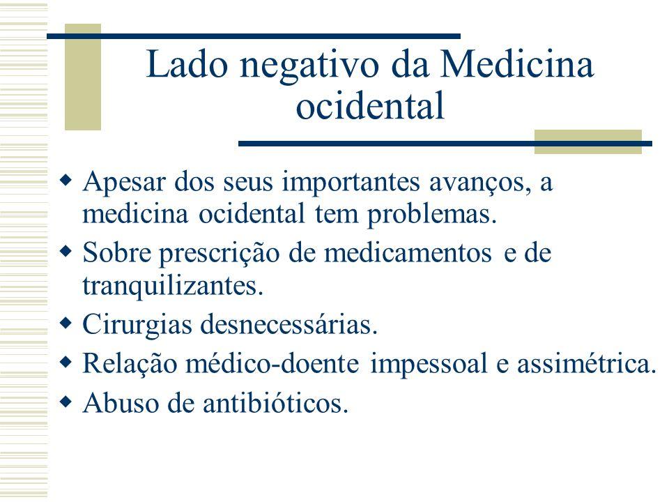 Lado negativo da Medicina ocidental Apesar dos seus importantes avanços, a medicina ocidental tem problemas. Sobre prescrição de medicamentos e de tra