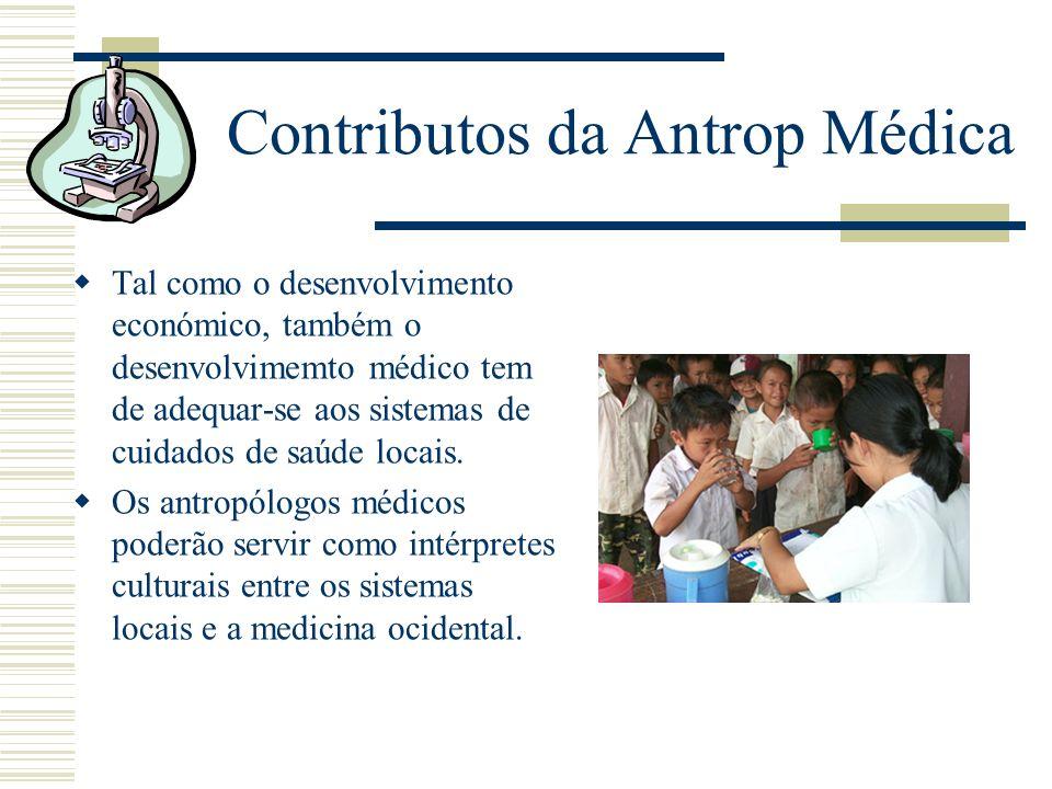 Contributos da Antrop Médica Tal como o desenvolvimento económico, também o desenvolvimemto médico tem de adequar-se aos sistemas de cuidados de saúde