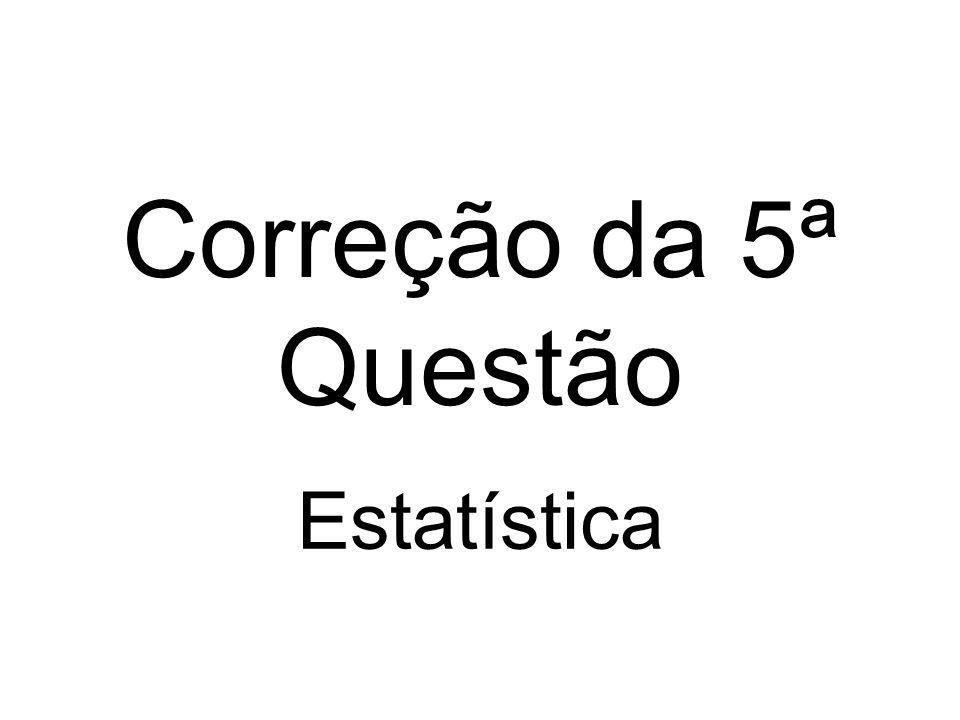 Correção da 5ª Questão Estatística